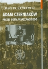 Adam Czerniaków prezes getta warszawskiego Urynowicz Marcin