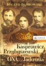 Kasprowicz, Przybyszewski oraz ONA... Jadwinia Dąbrowski Roland