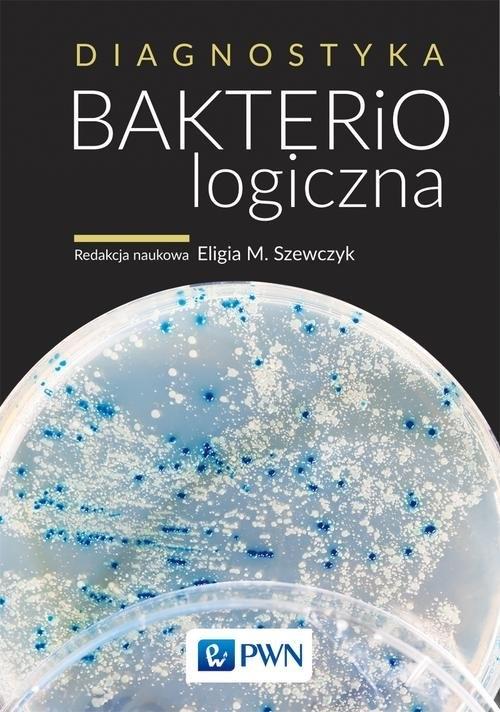 Diagnostyka bakteriologiczna Eligia M. Szewczyk (red. naukowa)