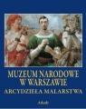 Arcydzieła Malarstwa Muzeum Narodowe w Warszawie opracowanie zbiorowe
