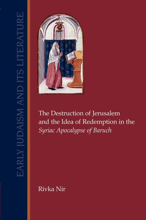 The Destruction of Jerusalem and the Idea of  Redemption in the Syriac Apocalypse of Baruch Nir Rivka