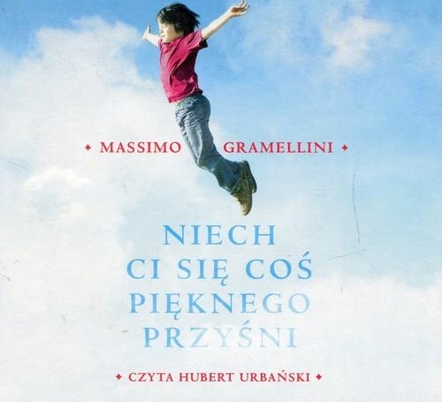 Niech ci się coś pięknego przyśni  (Audiobook) (Audiobook) Gramellini Massimo