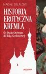 Historia erotyczna Kremla Od Iwana Groźnego do Raisy Gorbaczowej Delaloye Magali
