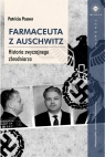 Farmaceuta z Auschwitz. Historia zwyczajnego zbrodniarza Posner Patricia