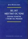 Sig det med takt og tone Dansk fonetik i teori og praksis Rasmussen Jens