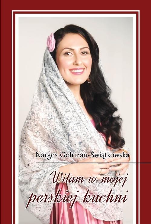 Witam w mojej perskiej kuchni Golrizan-Świątkowska Narges