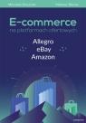 E-commerce na platformach ofertowych Allegro eBay Amazon Smużniak Mirosław, Bienias Mateusz