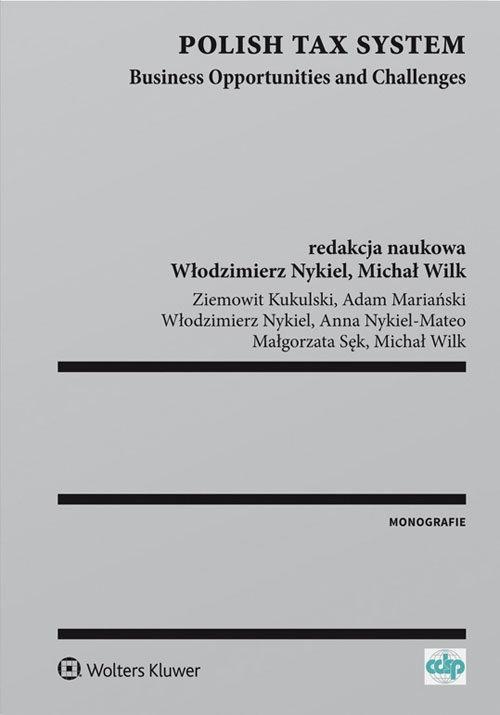Polish Tax System Business Opportunities and Challenges Kukulski Ziemowit, Mariański Adam, Nykiel Włodzimierz, Nykiel-Mateo Anna, Sęk Małgorzata, Wilk Micha