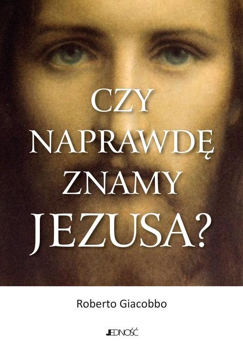 Czy naprawdę znamy Jezusa? Giacobbo Roberto