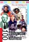 Na ścieżkach wiedzy. Encyklopedia. 100 Zdobywców kosmosu
