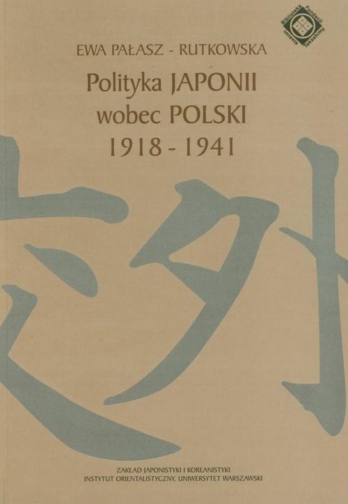 Polityka Japonii wobec Polski 1918-1941 Pałasz-Rutkowska Ewa