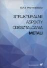 Strukturalne aspekty odkształcania metali Przybyłowicz Karol