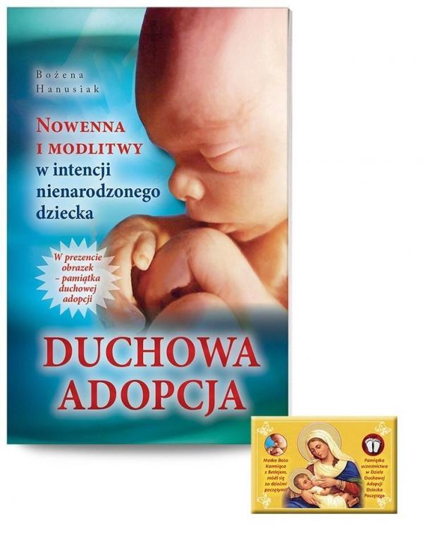 Duchowa adopcja. Nowenna i modlitwy w intencji nienarodzonego dziecka Hanusiak Bożena