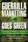 Guerrilla Marketing Goes Green Shel Horowitz, Jay Conrad Levinson