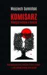 Komisarz pomiędzy niebem a piekłem Nieprawdopodobnie prawdziwa historia Sumliński Wojciech