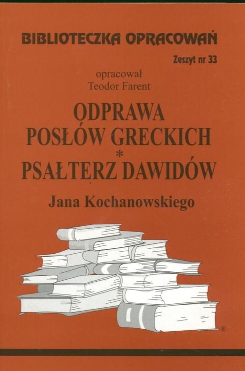 Biblioteczka Opracowań. Odprawa posłów greckich, Psałterz Dawidów Jana Kochanowskiego Farent Teodor (opracowanie)