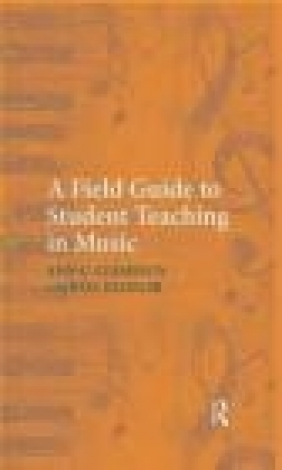 A Field Guide to Student Teaching in Music Rita Klinger, Ann Clements