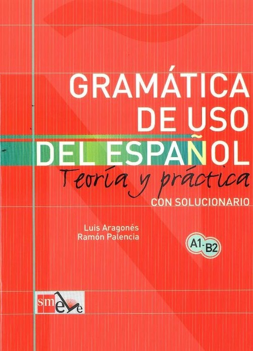 Gramatica de uso del espanol A1 - B2 Teoria y practica Luis Aragones, Roman Palencia
