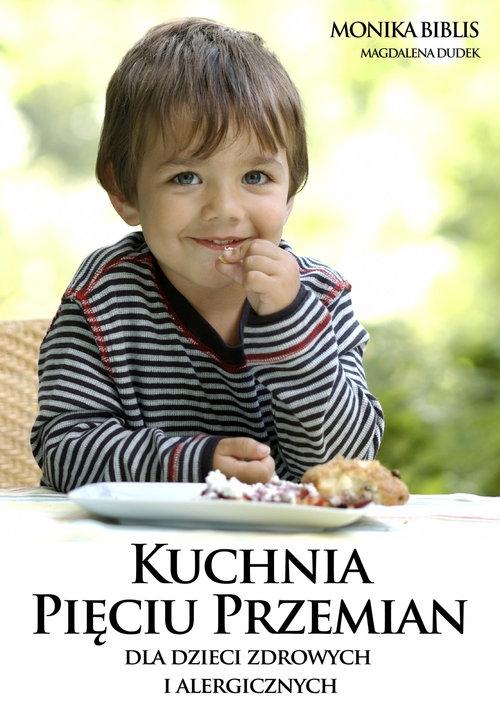 Kuchnia Pięciu Przemian dla dzieci zdrowych i alergicznych Biblis Monika, Dudek  Magdalena