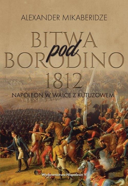 Bitwa pod Borodino 1812 Mikaberidze Aleksander