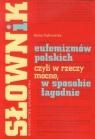 Słownik eufemizmów polskich, czyli w rzeczy mocno, w sposobie łagodnie