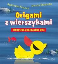 Origami z wierszykami. Ciekawska kaczuszka Omi Frączek Agnieszka, Dziamska Dorota