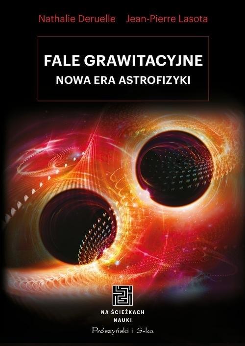 Fale grawitacyjne Nowa era astrofizyki Deruelle Nathalie, Pierre Lasota Jean