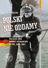 Polski nie oddamy Władze NRD wobec wydarzeń w PRL 1980-1981 Gańczak Filip