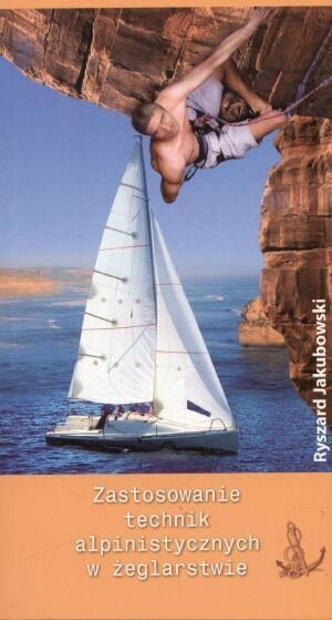 Zastosowanie technik alpinistycznych w żeglarstwie Ryszard Jakubowski