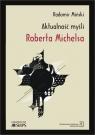 Aktualność myśli Roberta Michelsa Miński Radomir