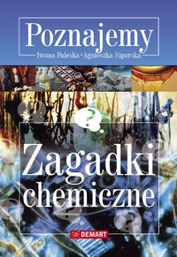 Zagadki chemiczne Poznajemy Paleska Iwona, Siporska Agnieszka