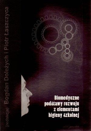 Biomedyczne podstawy rozwoju z elementami higieny szkolnej Bogdan Doleżych (red.), Piotr Łaszczyca (red.)