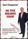 Jak życie naśladuje szachy Największy szachista wszechczasów radzi, Kasparow Garri