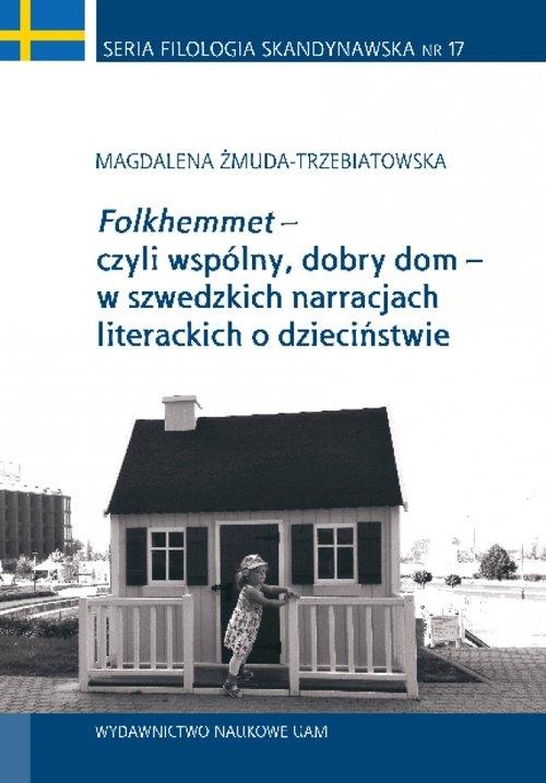 Folkhemmet czyli wspólny, dobry dom w szwedzkich narracjach literackich o dzieciństwie Żmuda-Trzebiatowska Magdalena