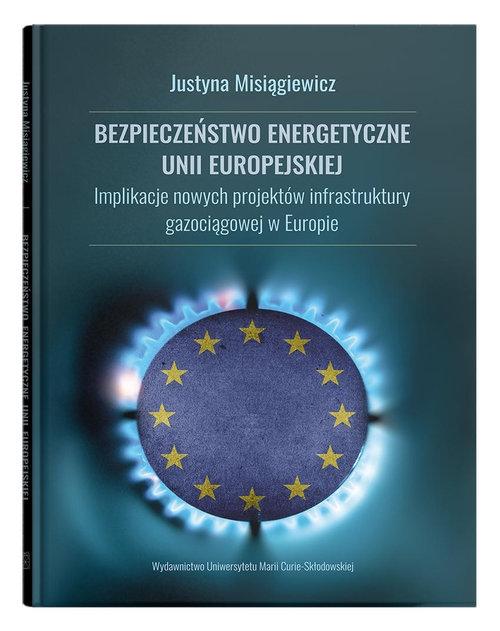 Bezpieczeństwo energetyczne Unii Europejskiej. Misiągiewicz Justyna