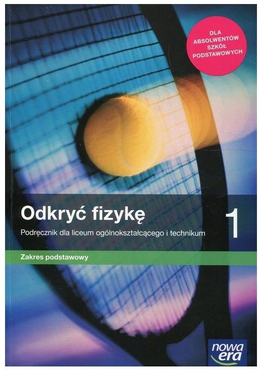 Odkryć fizykę 1. Podręcznik do fizyki dla liceum ogólnokształcącego i technikum zakres podstawowy Marcin Braun, Weronika Śliwa