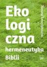 Ekologiczna hermeneutyka Biblii: cele rezultaty zastosowania Twardziłowski Tomasz