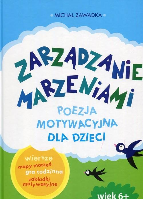 Zarządzanie marzeniami Poezja motywacyjna dla dzieci Zawadka Michał