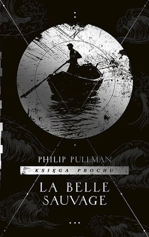 Księga Prochu. Tom 1: La Belle Sauvage Pullman Philip
