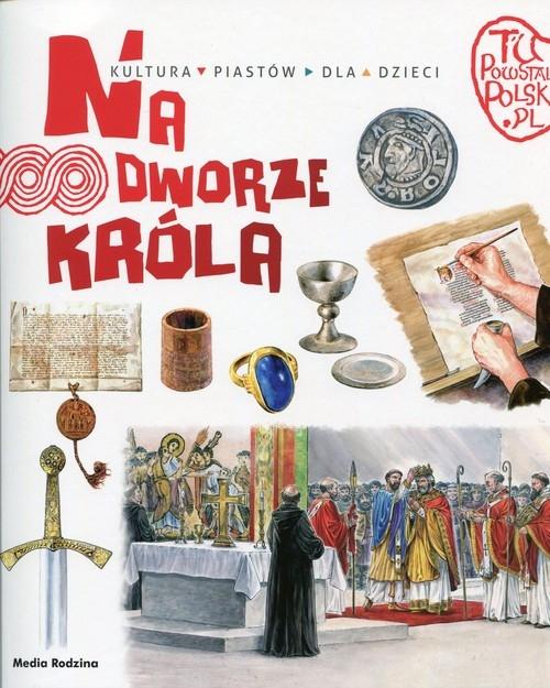 Tu powstała Polska Na dworze króla Gryguć Jarosław