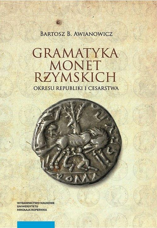 Gramatyka monet rzymskich okresu republiki i cesarstwa Awianowicz Bartosz B.