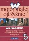 W mojej małej ojczyźnie 5 Wielkopolska Edukacja regionalna Dziedzictwo Kuźnieców Janusz