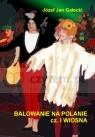 WIDOWISKO ESTRADOWE BALOWANIE NA POLANIE CZĘŚĆ PIERWSZA WIOSNA Józef Jan Gałecki