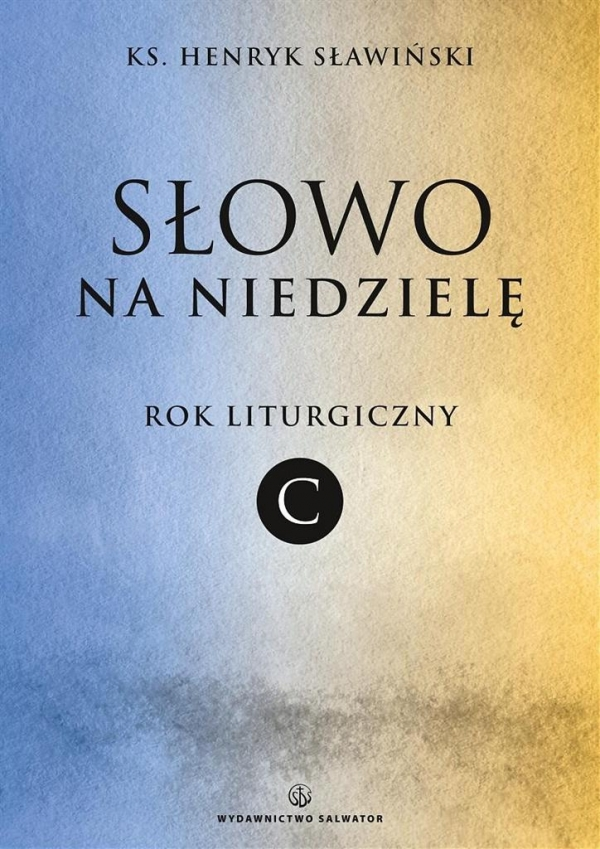 Słowo na niedzielę Rok liturgiczny C Sławiński Henryk