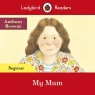 Ladybird Readers Beginner Level My Mum Browne Anthony