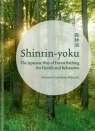 Shinrin-yoku : The Japanese Way of Forest Bathing for Health and Relaxation