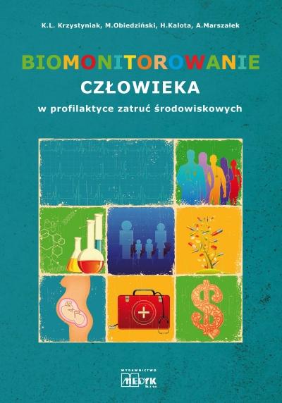 Biomonitorowanie człowieka w profilaktyce zatruć środowiskowych Krzystyniak Krzysztof L., Obiedziński Mieczysław W., Kalota Hanna