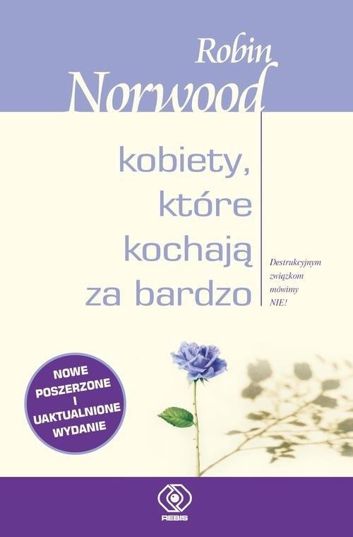 Kobiety, które kochają za bardzo (Uszkodzona okładka) Norwood Robin