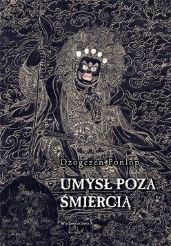 Umysł poza śmiercią Dzogczen Ponlop Rinpocze