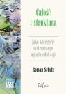 Całość i struktura jako kategorie systemowego oglądu edukacji Roman Schulz